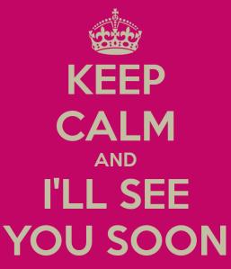 keep-calm-and-i-ll-see-you-soon-2